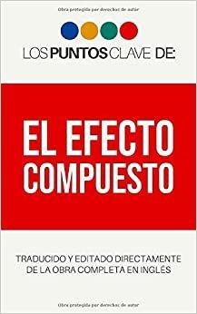 Los Puntos Clave De: El Efecto Compuesto (spanish Edition)
