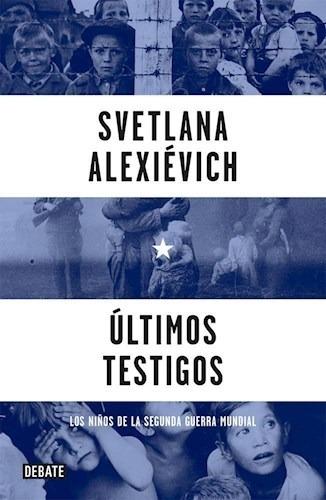 Últimos Testigos Los Niños De La Guerra - Svetlana (nobel)