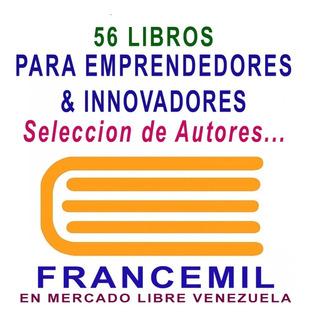 Coleccion De 56 Libros Para Emprendedores & Innovadores