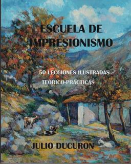 Escuela De Impresionismo 50 Clases Teoría-práctica. Ducuron