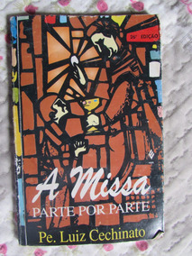 A Missa Parte Por Parte - Pe. Luis Cechinato