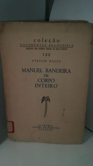 Manuel Bandeira De Corpo Inteiro - Stefan Baciu