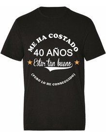 Camiseta Personalizable / Me Ha Costado Estar Tan Bueno