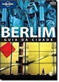 Berlim: Guia Da Cidade. Lonely Planet