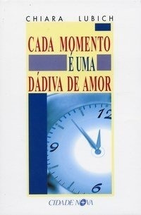 Livro Cada Momento É Uma Dádiva De Amor -lubich, Chiara §