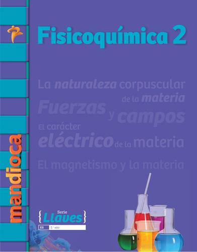Imagen 1 de 1 de Fisicoquímica 2 Serie Llaves - Editorial Mandioca