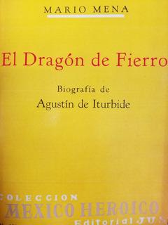 El Dragón De Fierro (biografía Agustín De Iturbide) - Mena