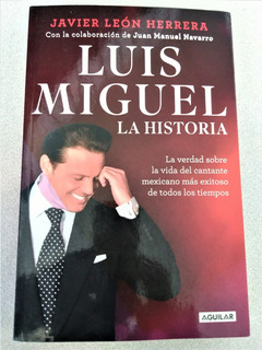 Luis Miguel: La Historia. Javier León Herrera. Aguilar