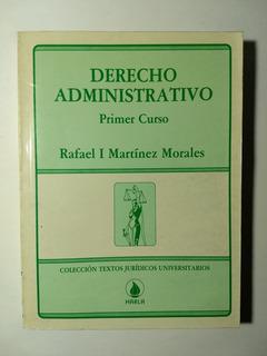 Derecho Aministrativo Primer Curso , Rafael I Martínez Moral
