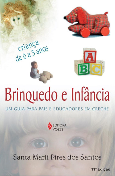 Brinquedo E Infância - Um Guia Para Pais E Educadores Em Cr