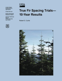 True Fir Spacing Trials 10-year Results : United States Dep
