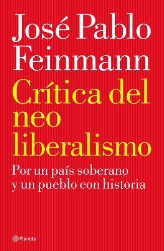 Imagen 1 de 3 de Crítica Del Neoliberalismo De José Pablo Feinmann - Planeta