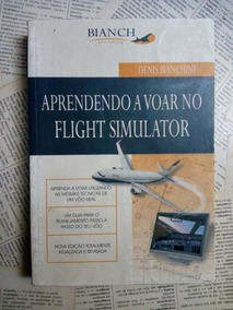 Livro Aprendendo A Voar No Flight Simulator -denis Bianchin