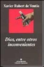 Dios, Entre Otros Inconvenientes.xavier Rubert De Ventós.