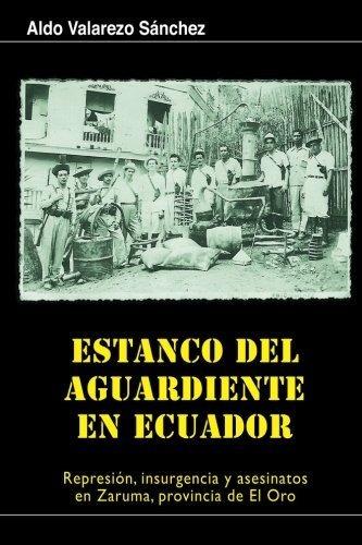 Estanco Del Aguardiente En Ecuador: Represion, Insurgencia Y