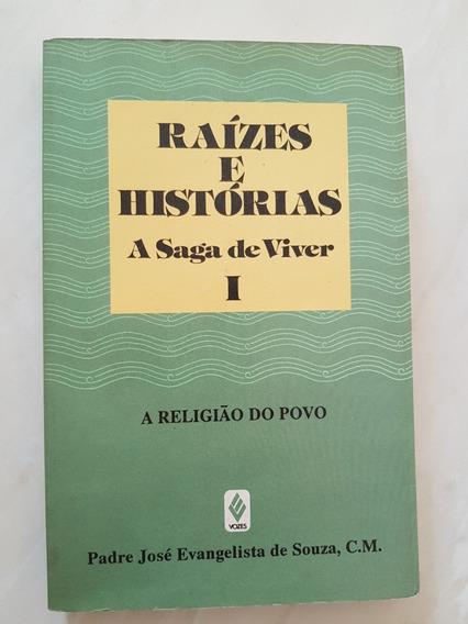 Raízes E Histórias: A Saga De Viver. Vol. 1. P. José Evangel