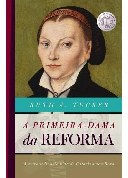A Primeira Dama Da Reforma Livro - Esposa De Martinho Lutero
