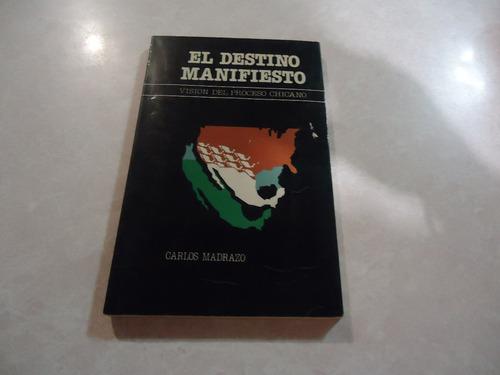 El Destino Manifiesto Visión Proceso Chicano  Carlos Madrazo