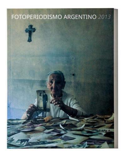 Anuario 2013 - Argra - Fotoperiodismo Argentino