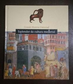 Esplendor Da Cultura Medieval - Grande História Universal
