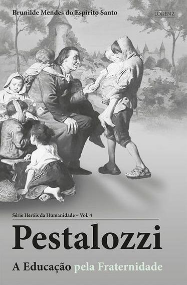 Pestalozzi . A Educação Pela Fraternidade
