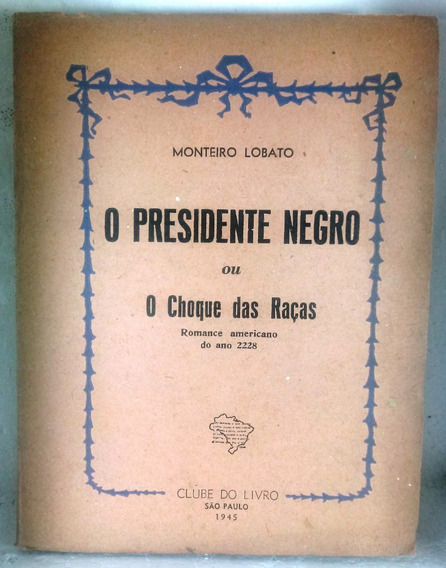 Presidente Negro Choque Raças Lobato Clube Do Livro Romance