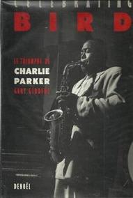 Celebrating Bird - Le Triomphe De Charlie Parker