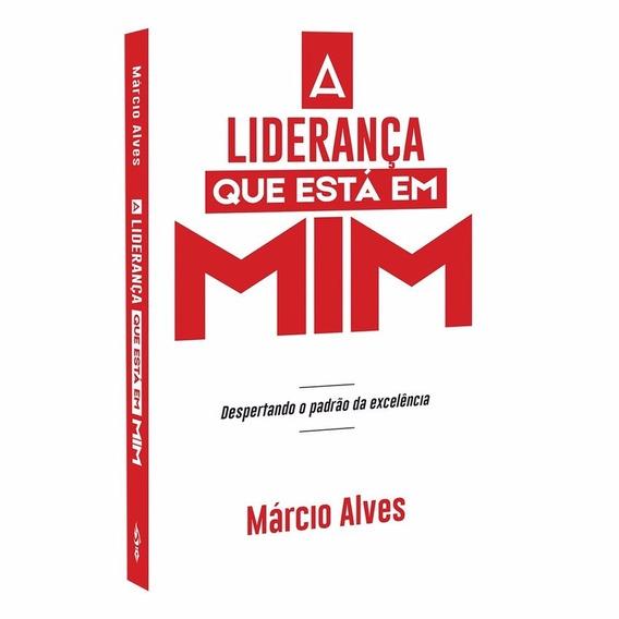 Livro A Liderança Que Está Em Mim Márcio Alves