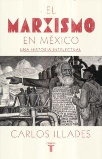 El.marxismo En Mexico, Una Historia Intelectual Nuevo