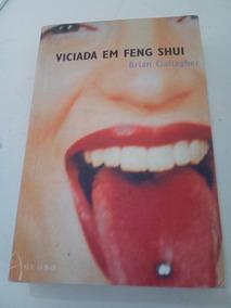 Livro Viciada Em Feng Shui Brian Gallagher K4