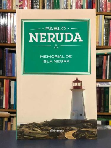 Memorial De Isla Negra - Pablo Neruda - Planeta