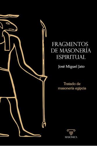 Fragmentos De Masonería Espiritual, De José Miguel Jato