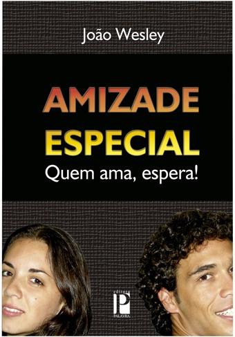 Amizade Especial - Quem Ama, Espera - Livro Editora Palavra