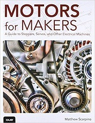 Motors For Makers: A Guide To Steppers, Servos, And Other El