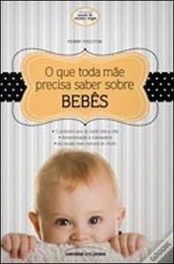 Livro O Que Toda Mãe Precisa Saber Sobre Bebes -