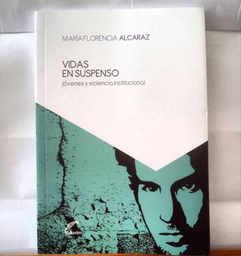 Vidas En Suspenso - María Florencia Alcaraz - Eduvim