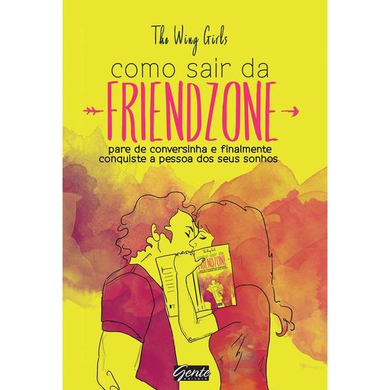 Livro - Como Sair Da Friend Zone - Editora Gente