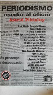 Periodismo Asedio Al Oficio Astrid Pikielny Lanata Ulanovsky