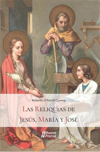 Imagen 1 de 1 de Libro Las Reliquias De Jesús, María Y José