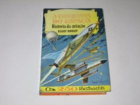 A Conquista Do Espaço - História Da Aviação - Elliot Dooley