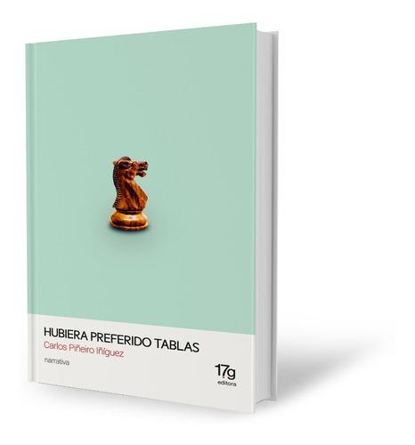 Imagen 1 de 1 de Hubiera Preferido Tablas - Carlos Piñeiro Iñiguez