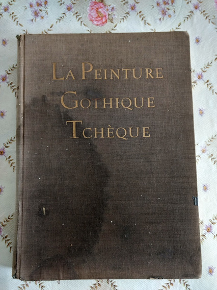 Livro Antigo De Arte La Peinture Gothigue Tchèque