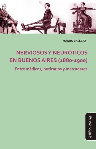 Nerviosos Y Neuróticos En Buenos Aires (1880-1900)/m.vallejo