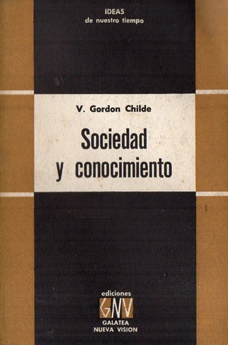 Gordon Childe - Sociedad Y Conocimiento