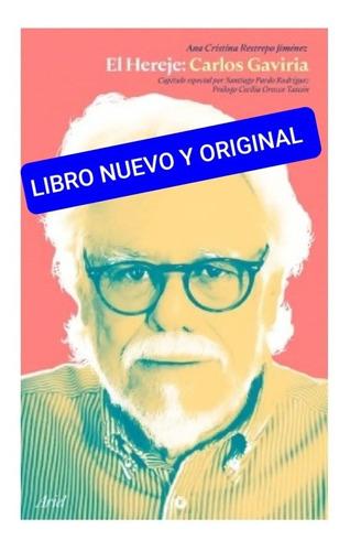 El Hereje: Carlos Gaviria( Libro Nuevo Y Original )