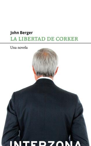 La Libertad De Corker - John Berger - Interzona - Lu Reads