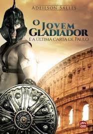 O Jovem Gladiador E A Ultima Carta De Paulo - Adeilson Salle