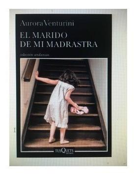 El Marido De Mi Madrastra. Aurora Venturini. Tusquets