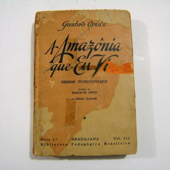 Livro - A Amazônia Que Eu Vi - Gastão Cruls 1945 Raro