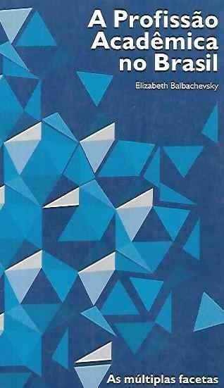 A Profissão Acadêmica No Brasil / Elizabeth Balbachevsky